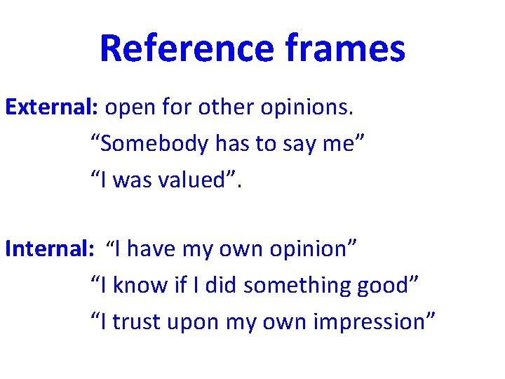 """Reference frames External: open for other opinions. """"Somebody has to say me"""" """"I was"""