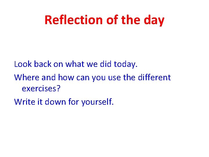 Reflection of the day Look back on what we did today. Where and how