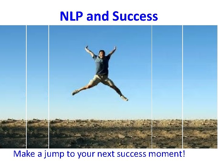 NLP and Success Make a jump to your next success moment!