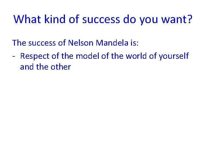 What kind of success do you want? The success of Nelson Mandela is: -