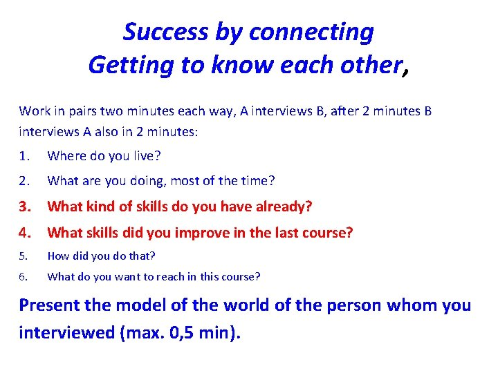 Success by connecting Getting to know each other, Work in pairs two minutes each
