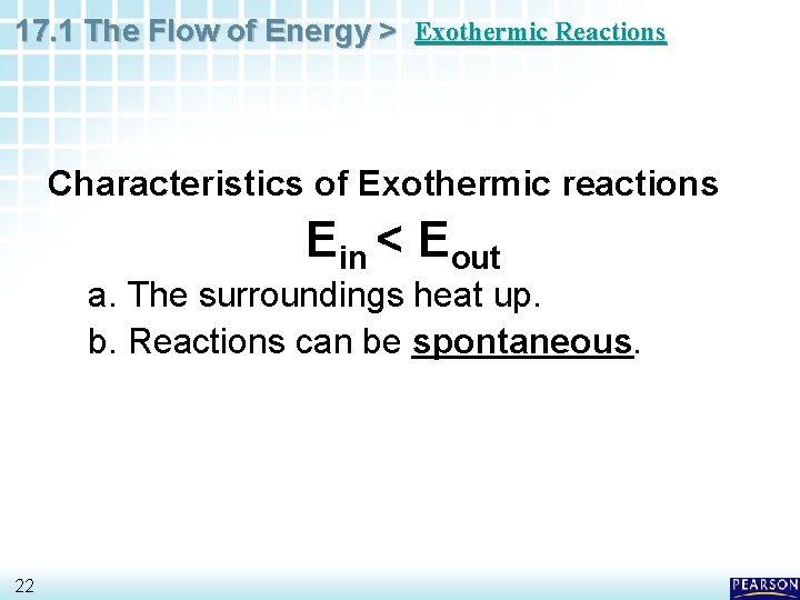 17. 1 The Flow of Energy > Exothermic Reactions Characteristics of Exothermic reactions Ein
