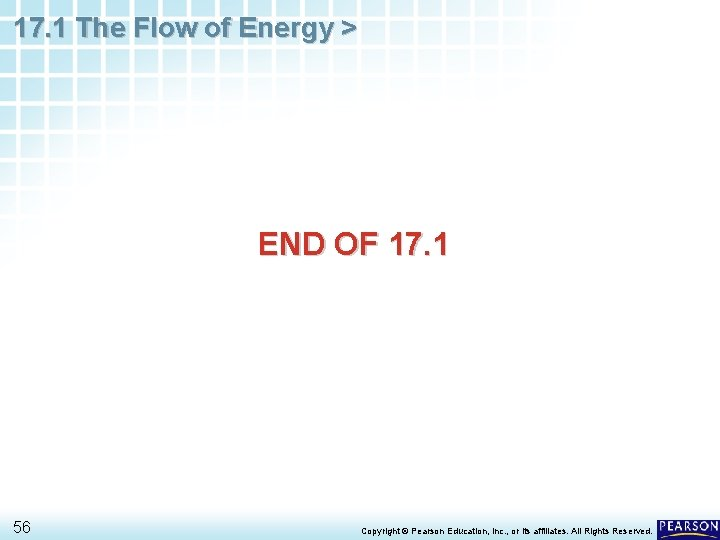 17. 1 The Flow of Energy > END OF 17. 1 56 Copyright ©