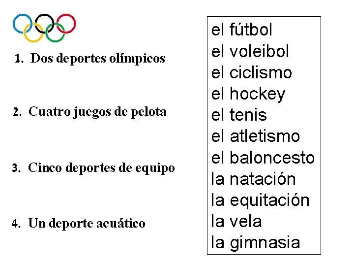 1. Dos deportes olímpicos 2. Cuatro juegos de pelota 3. Cinco deportes de equipo