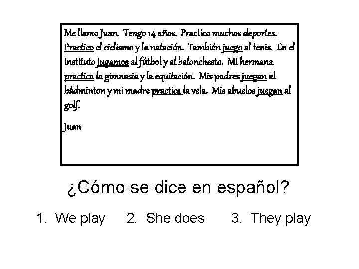 Me llamo Juan. Tengo 14 años. Practico muchos deportes. Practico el ciclismo y la