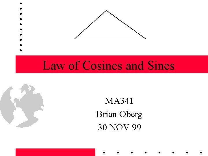 Law of Cosines and Sines MA 341 Brian Oberg 30 NOV 99