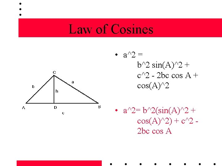 Law of Cosines • a^2 = b^2 sin(A)^2 + c^2 - 2 bc cos