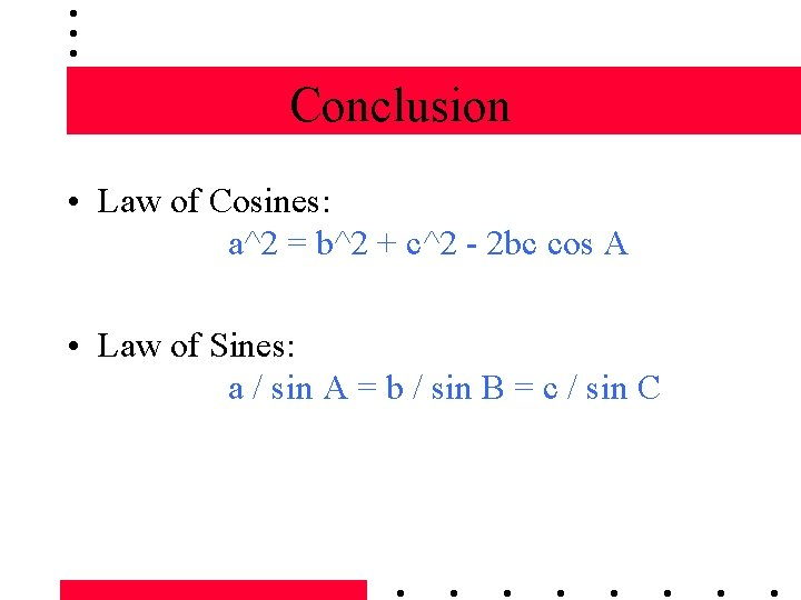 Conclusion • Law of Cosines: a^2 = b^2 + c^2 - 2 bc cos