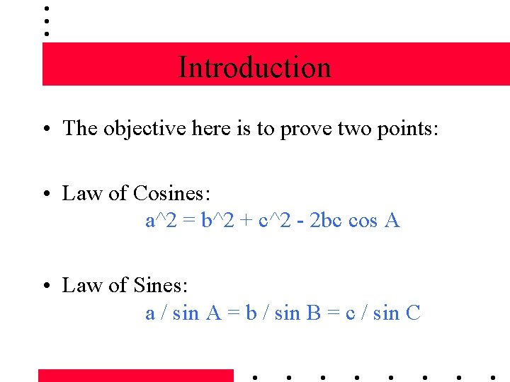 Introduction • The objective here is to prove two points: • Law of Cosines: