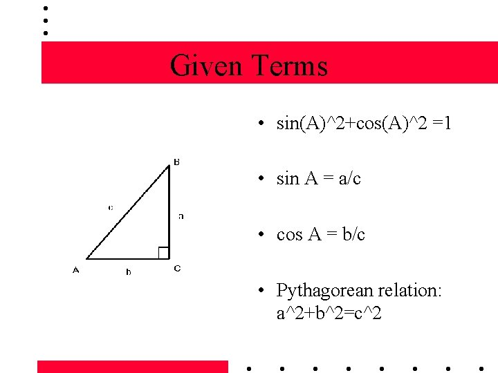 Given Terms • sin(A)^2+cos(A)^2 =1 • sin A = a/c • cos A =