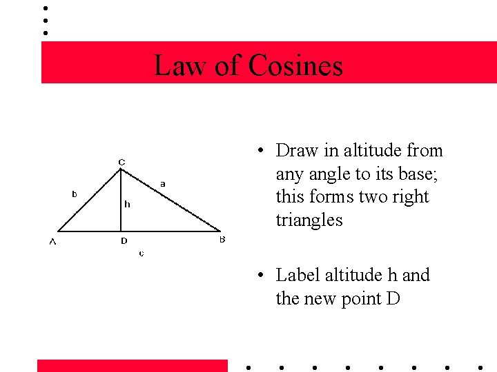 Law of Cosines • Draw in altitude from any angle to its base; this