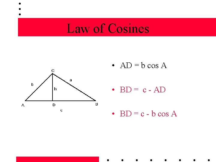 Law of Cosines • AD = b cos A • BD = c -