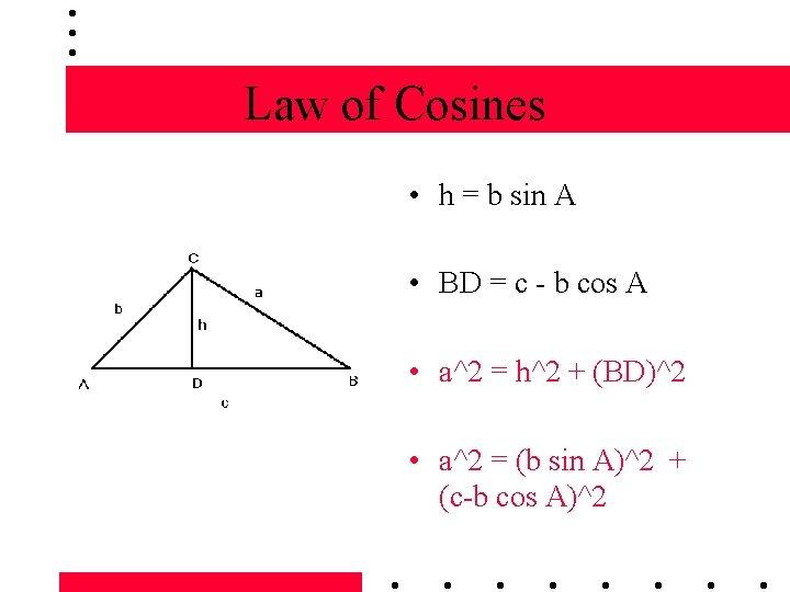 Law of Cosines • h = b sin A • BD = c -