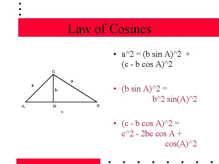Law of Cosines • a^2 = (b sin A)^2 + (c - b cos