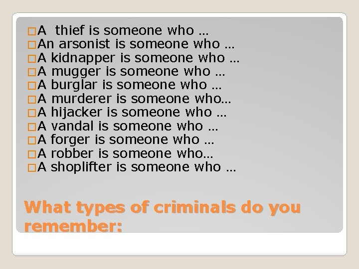 �А thief is someone who … �An arsonist is someone who … �A kidnapper