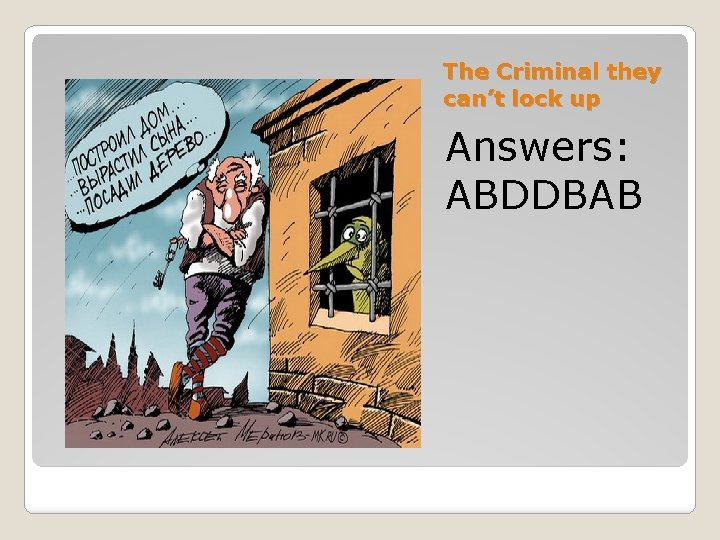 The Criminal they can't lock up Answers: ABDDBAB