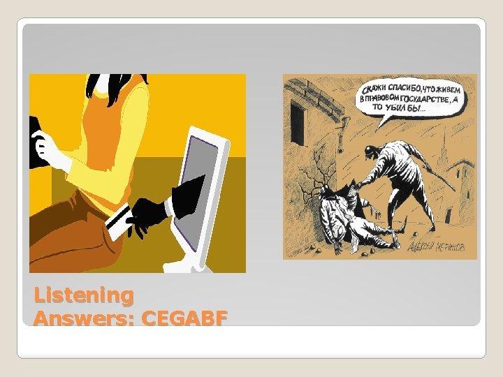 Listening Answers: CEGABF