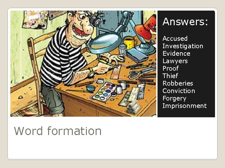 Answers: Accused Investigation Evidence Lawyers Proof Thief Robberies Conviction Forgery Imprisonment Word formation