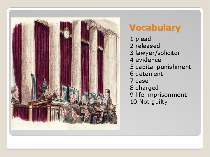 Vocabulary 1 plead 2 released 3 lawyer/solicitor 4 evidence 5 capital punishment 6 deterrent