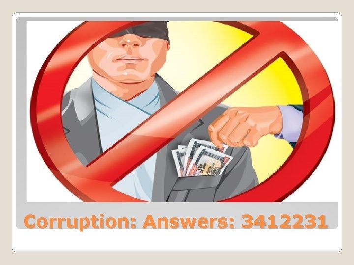 Corruption: Answers: 3412231