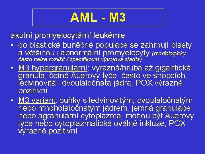 AML - M 3 akutní promyelocytární leukémie • do blastické buněčné populace se zahrnují