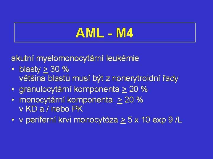 AML - M 4 akutní myelomonocytární leukémie • blasty > 30 % většina blastů