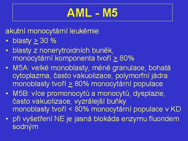 AML - M 5 akutní monocytární leukémie • blasty > 30 % • blasty