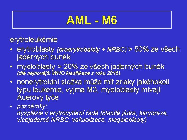AML - M 6 erytroleukémie • erytroblasty (proerytrobalsty + NRBC) > 50% ze všech