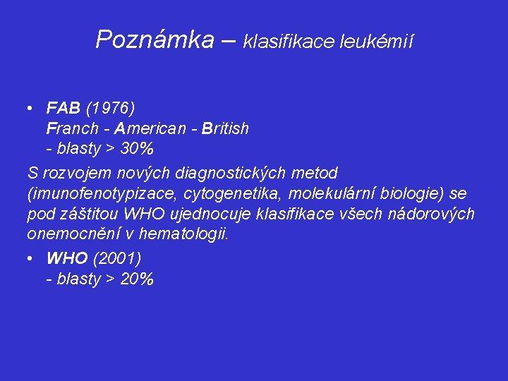 Poznámka – klasifikace leukémií • FAB (1976) Franch - American - British - blasty