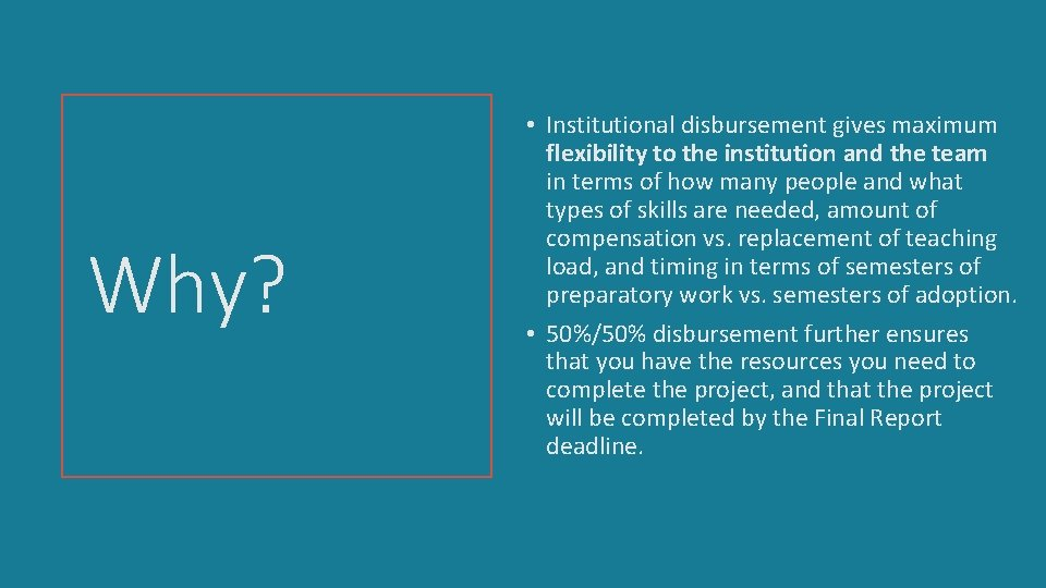 Why? • Institutional disbursement gives maximum flexibility to the institution and the team in