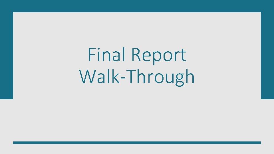 Final Report Walk-Through