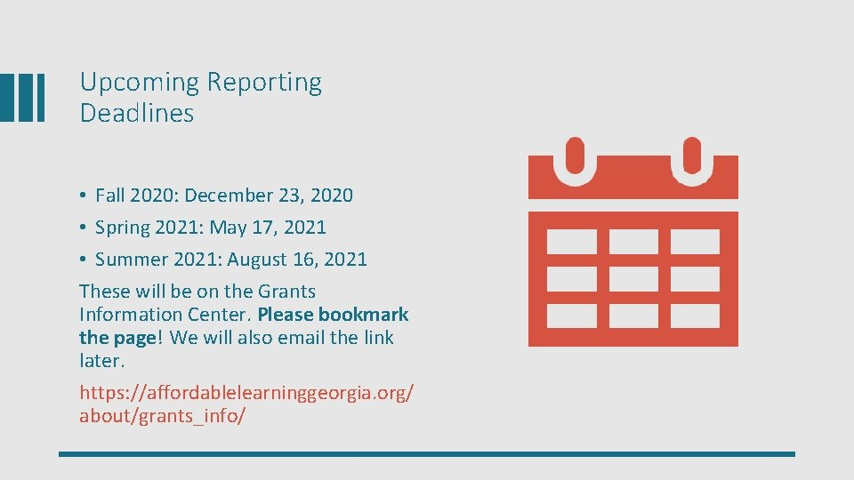 Upcoming Reporting Deadlines • Fall 2020: December 23, 2020 • Spring 2021: May 17,