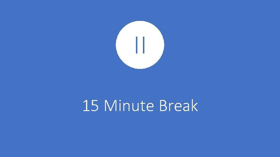 15 Minute Break