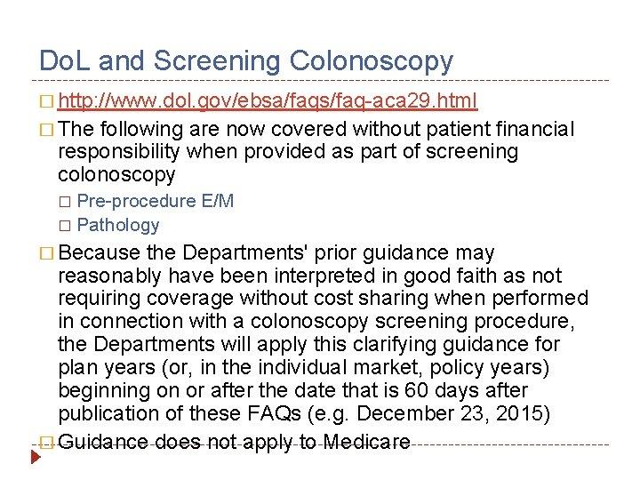 Do. L and Screening Colonoscopy � http: //www. dol. gov/ebsa/faqs/faq-aca 29. html � The