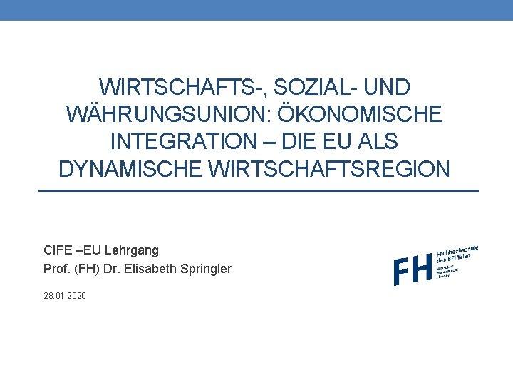 WIRTSCHAFTS-, SOZIAL- UND WÄHRUNGSUNION: ÖKONOMISCHE INTEGRATION – DIE EU ALS DYNAMISCHE WIRTSCHAFTSREGION CIFE –EU