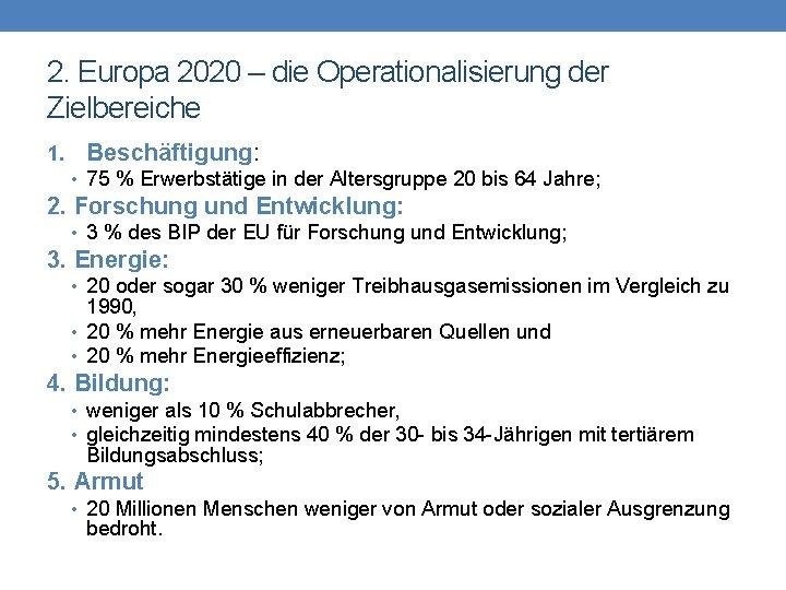 2. Europa 2020 – die Operationalisierung der Zielbereiche 1. Beschäftigung: • 75 % Erwerbstätige
