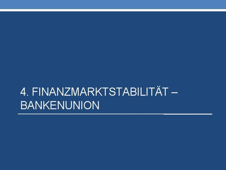 4. FINANZMARKTSTABILITÄT – BANKENUNION