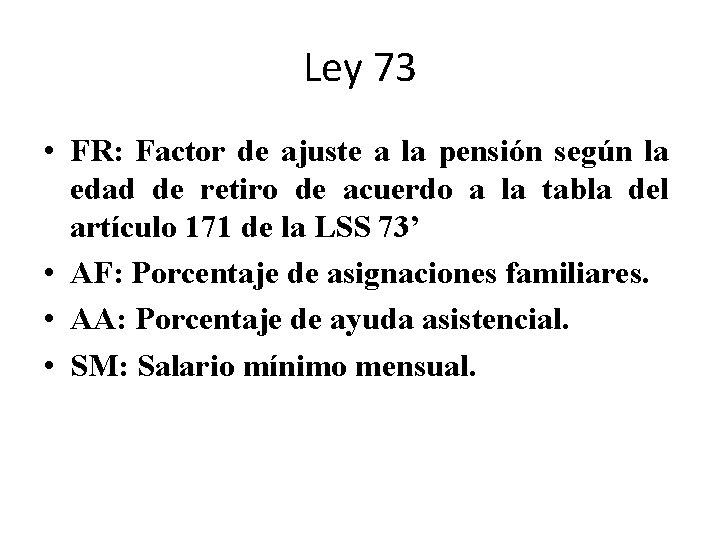 Ley 73 • FR: Factor de ajuste a la pensión según la edad de