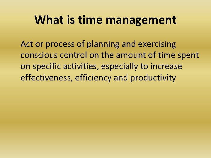 What is time management Act or process of planning and exercising conscious control on