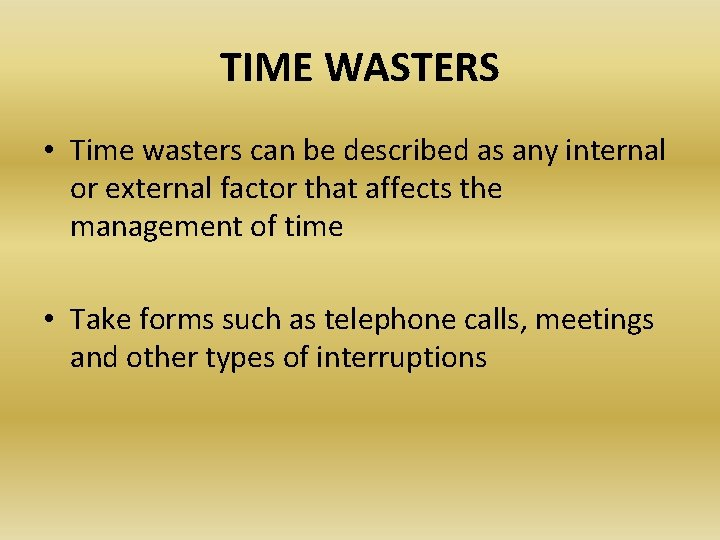 TIME WASTERS • Time wasters can be described as any internal or external factor