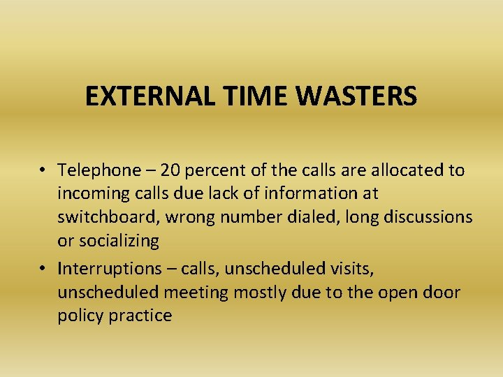 EXTERNAL TIME WASTERS • Telephone – 20 percent of the calls are allocated to