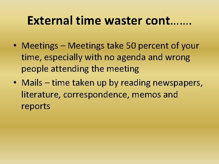External time waster cont……. • Meetings – Meetings take 50 percent of your time,