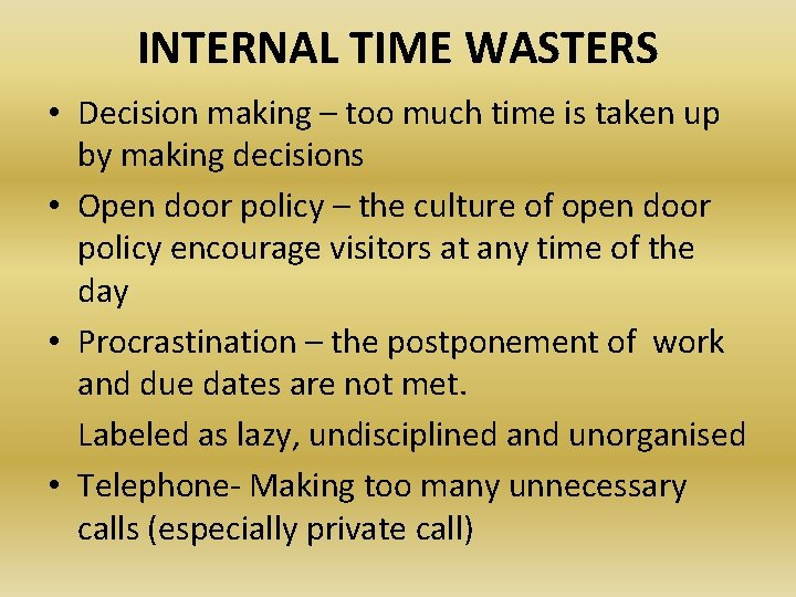INTERNAL TIME WASTERS • Decision making – too much time is taken up by