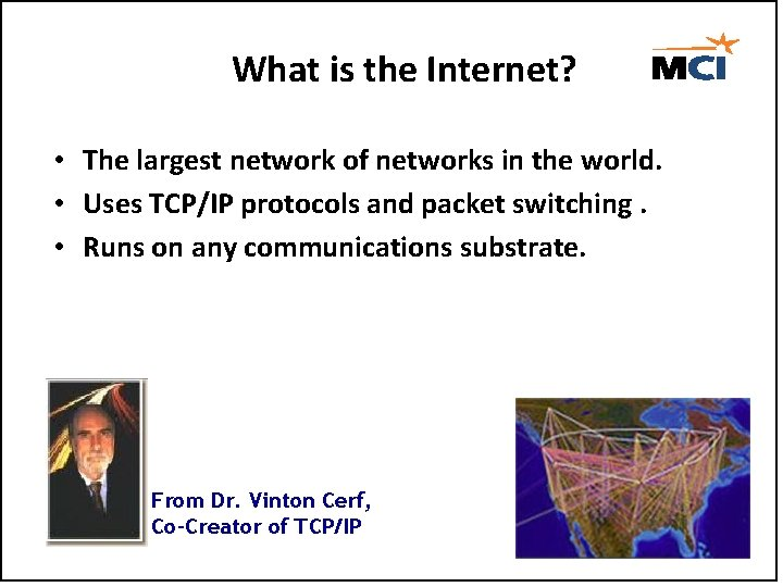 What is the Internet? • The largest network of networks in the world. •
