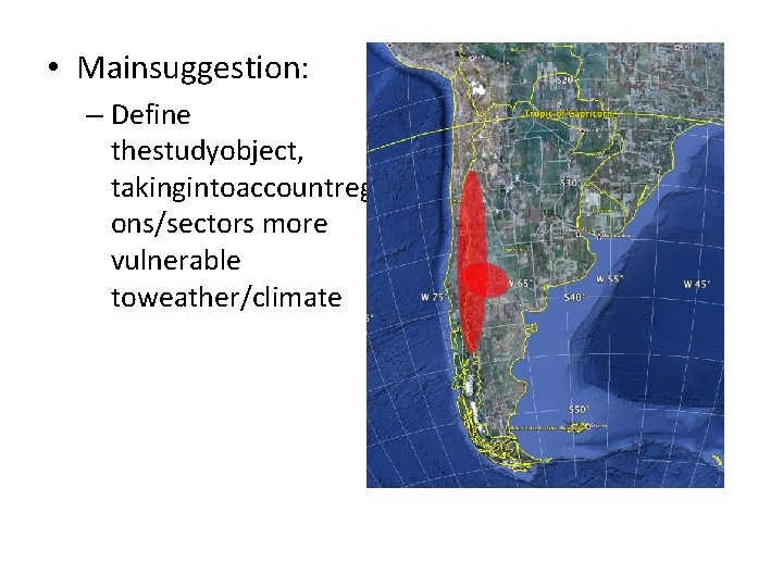 • Mainsuggestion: – Define thestudyobject, takingintoaccountregi ons/sectors more vulnerable toweather/climate