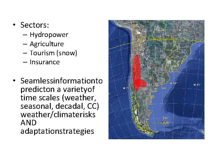 • Sectors: – Hydropower – Agriculture – Tourism (snow) – Insurance • Seamlessinformationto