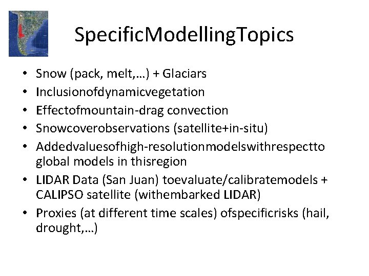 Specific. Modelling. Topics Snow (pack, melt, …) + Glaciars Inclusionofdynamicvegetation Effectofmountain-drag convection Snowcoverobservations (satellite+in-situ)