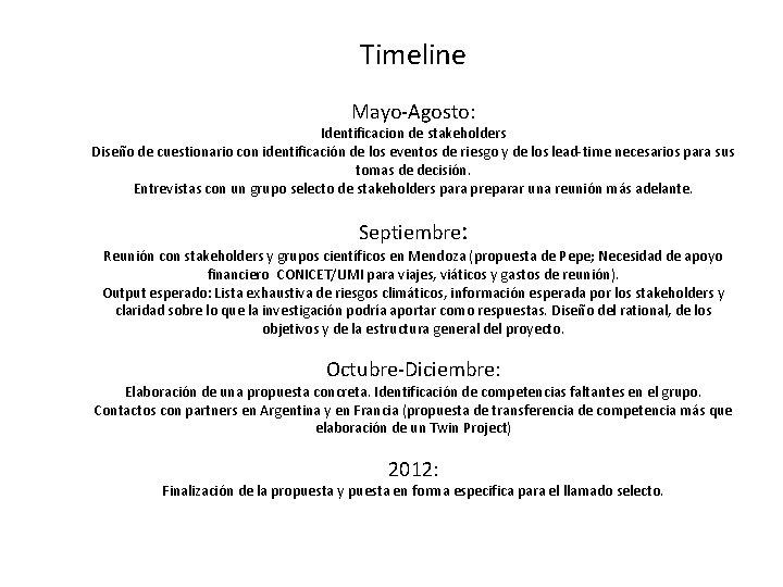 Timeline Mayo-Agosto: Identificacion de stakeholders Diseño de cuestionario con identificación de los eventos de