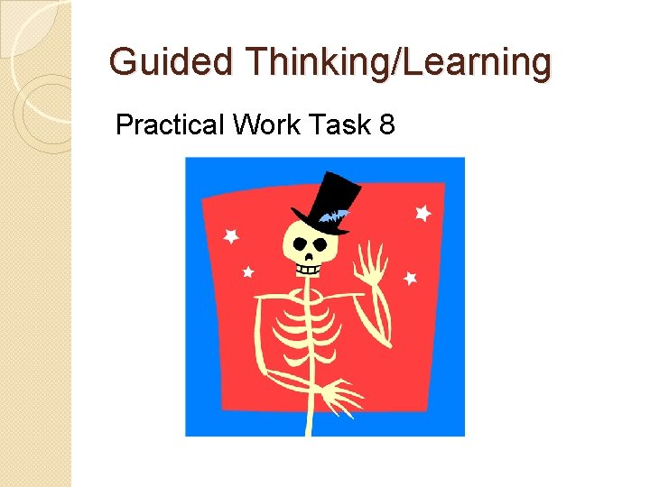 Guided Thinking/Learning Practical Work Task 8