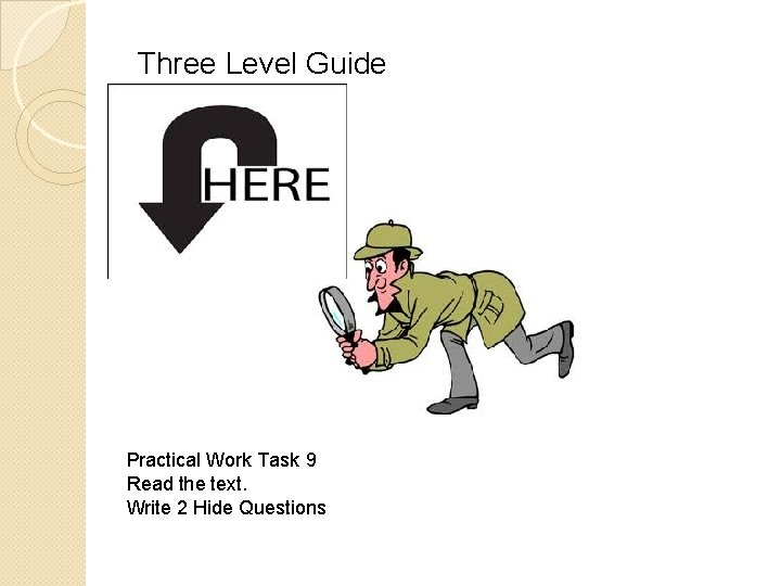 Three Level Guide Practical Work Task 9 Read the text. Write 2 Hide Questions